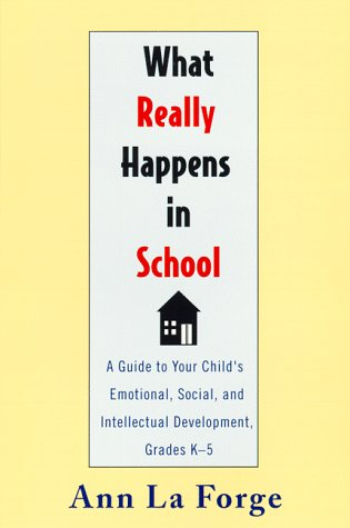 Image for What Really Happens in School : A Guide to Your Childs Emotional, Social, and Intellectual Development, Grades K-5