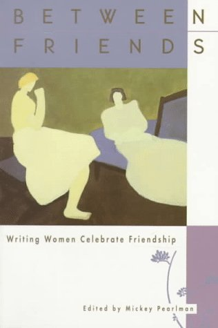 Image for Between Friends: Writing Women Celebrate Friendship