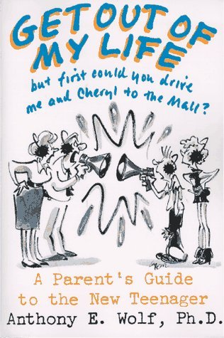 Image for Get Out of My Life, but First Could You Drive Me and Cheryl to the Mall?: A Parent's Guide to the New Teenager