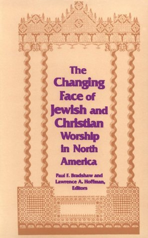 Image for The Changing Face of Jewish and Christian Worship in North America (ND Two Liturgical Traditions)
