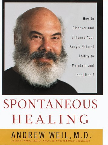 Image for Spontaneous Healing: How to Discover and Enhance: Your Body's Natural Ability to Maintain and Heal Itself