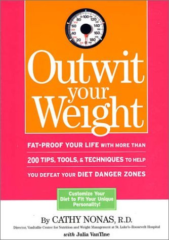 Image for Outwit Your Weight: Fat-Proof Your Life With More Than 200 Tips, Tools, & Techniques to Help You Defeat Your Diet Danger Zones