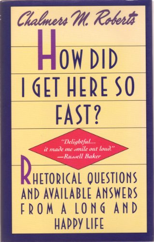 Image for How Did I Get Here So Fast?: Rhetorical Questions and Available Answers from a Long and Happy Life